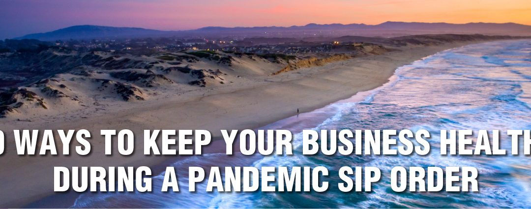 10 Ways to Keep Your Business Healthy During a Pandemic SIP Order